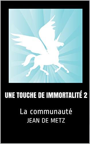 Une touche de Immortalité 2: La communauté (French Edition)
