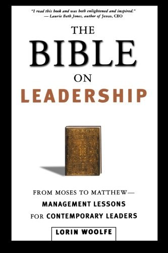 The Bible on Leadership: From Moses to Matthew -- Management Lessons for Contemporary Leaders by Lorin Woolfe (2002-06-18)