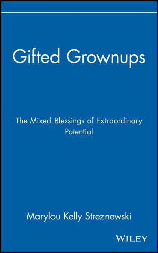 Gifted Grownups: The Mixed Blessings of Extraordinary Potential Pdf