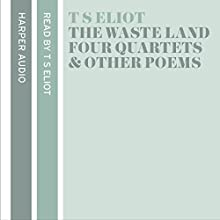 T. S. Eliot Reads The Waste Land, Four Quartets and Other Poems Audiobook by T. S. Eliot Narrated by T. S. Eliot