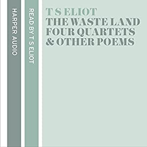 T. S. Eliot Reads The Waste Land, Four Quartets and Other Poems Audiobook