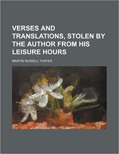 Verses and Translations, Stolen by the Author From His Leisure Hours