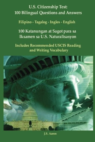 US Citizenship Test: 100 Bilingual Questions & Answers Filipino-Tagalog-English: 100 Katanungan at Sagot para sa Iksamen sa U.S. Naturalisasyon (Tagalog Edition)