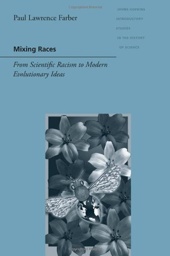 Mixing Races: From Scientific Racism to Modern Evolutionary Ideas (Johns Hopkins Introductory Studies in the History of