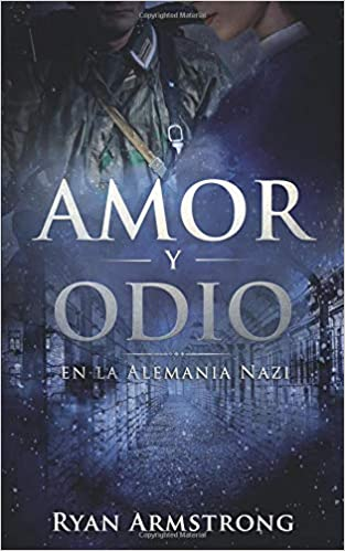 Amor y Odio: en la Alemania Nazi: Amazon.es: Ryan Armstrong, Mariela Pez Miana: Libros