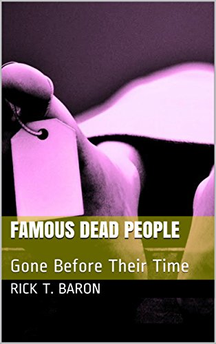 FAMOUS DEAD PEOPLE: Gone Before Their Time