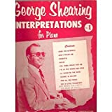George Shearing Interpretations For Piano No. 1 [Songbook]: Over the Rainbow, Don't Blame Me, Coquette, Again, You Were Meant for Me, I'm in the Mood for Love, I'll Never be the Same, Thanks a Million