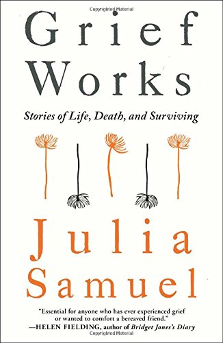 Grief Works: Stories of Life, Death, and Surviving cover