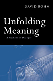 Unfolding Meaning: A Weekend of Dialogue with David Bohm