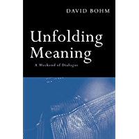 Unfolding Meaning: A Weekend of Dialogue with David Bohm (English Edition)