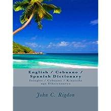 English / Cebuano / Spanish Dictionary: Iningles / Cebuano / Kinatsila nga Diksiyunaryu (Words R Us Bilingual Dictionaries) (Volume 17)