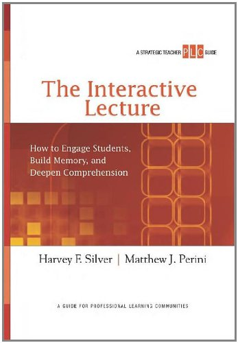 The Interactive Lecture: How to Engage Students, Build Memory, and Deepen Comprehension (A Strategic Teacher PLC Guide) (Strategic Teacher PLC Guides)