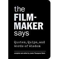 The Filmmaker Says: Quotes, Quips, and Words of Wisdom