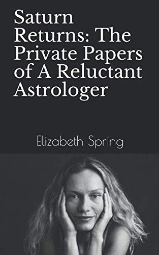 Saturn Returns: The Private Papers of A Reluctant Astrologer