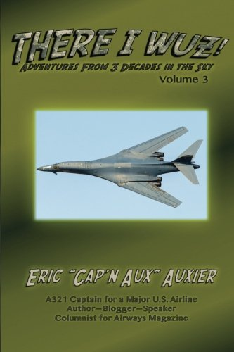 There I Wuz! Volume III: Adventures From 3 Decades in the Sky (Volume 3) pdf