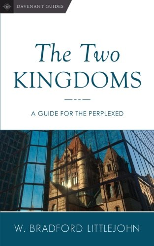 The Two Kingdoms: A Guide for the Perplexed (Davenant Guides) (Volume 2)