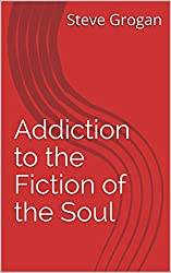 Addiction to the Fiction of the Soul