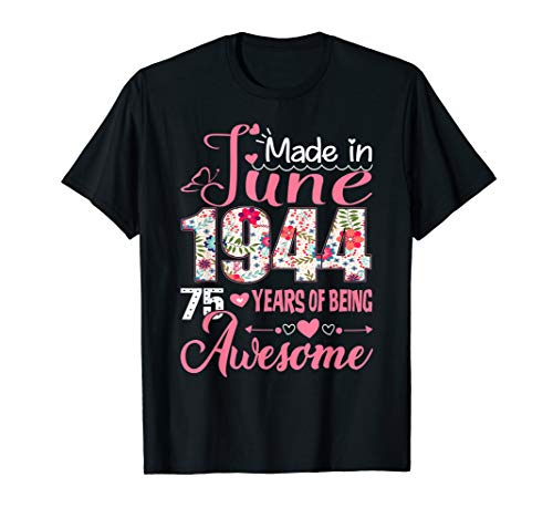 Womens Made in June 1944 Shirt 75 Years old Birthday Gift