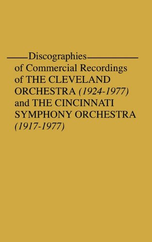 Discographies Of Commercial Recordings Of The Cleveland Orchestra: 1924-1977) And The Cincinnati Symphony Orchestra (1917-1977)