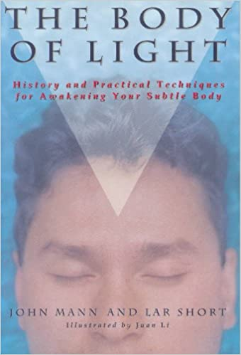 Body of Light: History and Practical Techniques for Awakening Your Subtle Body