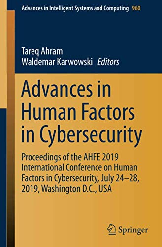 Advances in Human Factors in Cybersecurity: Proceedings of the AHFE 2019 International Conference on Human Factors in Cybersecurity, July 24-28, 2019, ... in Intelligent Systems and Computing) by Springer