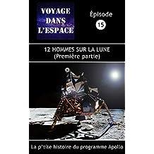 12 hommes sur la Lune (première partie): La p'tite histoire du programme Apollo (Fascicule du balado Voyage dans l'espace  t. 15) (French Edition)