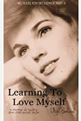 Learning to Love Myself: Recovery and Self-Discovery after Child Sexual Abuse (Incest) (No Tears for my Father) (Volume 2) Paperback