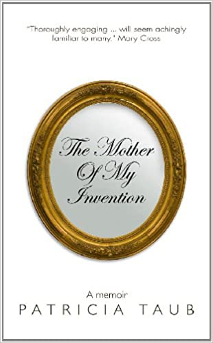 the mother of my invention patricia taub 9780557331581 amazon com