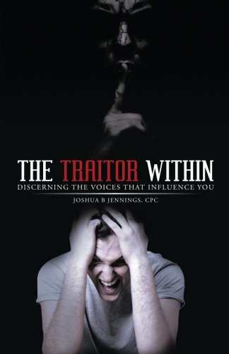 The Traitor Within: Discerning the Voices that Influence You