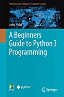 A Beginners Guide to Python 3 Programming Cover