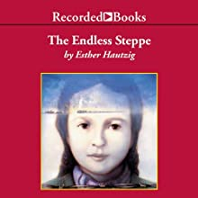 The Endless Steppe: Growing Up in Siberia Audiobook by Esther Hautzig Narrated by Alyssa Bresnahan