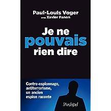 Je ne pouvais rien dire : Contre-espionnage, antiterrorisme : un ancien espion raconte (French Edition)