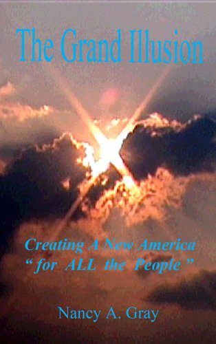 """Download The Grand Illusion Creating A New America """"for All the People"""" pdf"""