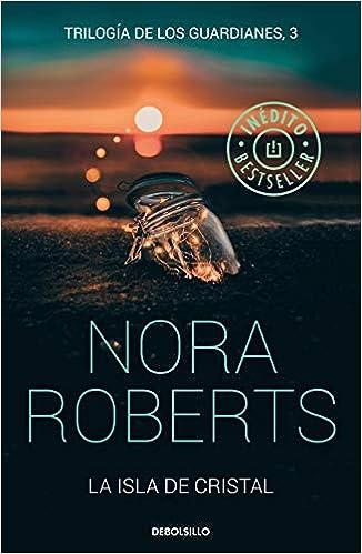 La isla de cristal pdf (Trilogía de los Guardianes 3) – Nora Roberts