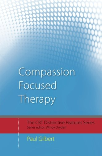 Compassion Focused Therapy: Distinctive Features (The CBT Distinctive Features)