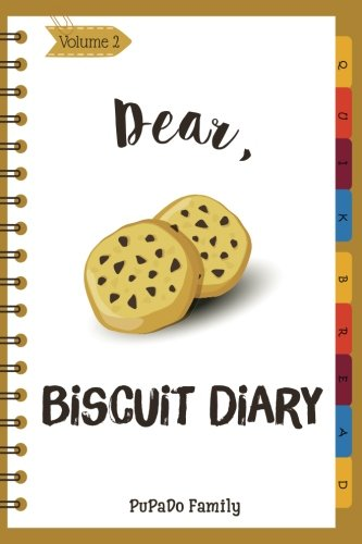 Dear, Biscuit Diary: Make An Awesome Month With 30 Best Biscuit  Recipes! (Biscuit Cookbook, Biscuit Recipe Book, How To Make Biscuits, Biscuit Cooking, Quick Bread Cookbook) (Volume 2) by PuPaDo Family
