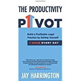 The Productivity Pivot: Build a Profitable Legal Practice By Selling Yourself One Hour Every Day