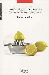 Confessions d'acheteurs - Dans les méandres de la supply chain par Lucas Reitalov
