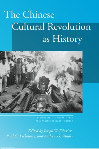 (The Chinese Cultural Revolution as History (Studies of the Walter H. Shorenstein Asia-Pacific Research Center))
