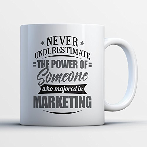 Marketing Coffee Mug - Never Underestimate The Power Of Someone Who Majored In Marketing - Funny 11 oz White Ceramic Tea Cup - Humorous and Cute Marketing Major Gifts with Marketing Sayings