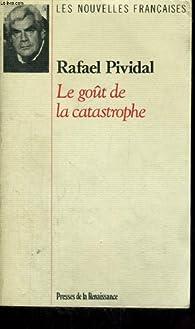 Le gout de la catastrophe par Rafaël Pividal