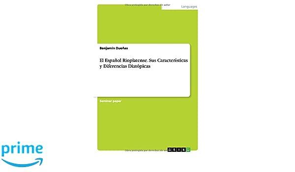 El Español Rioplatense. Sus Características y Diferencias Diatópicas (Spanish Edition): Benjamín Dueñas: 9783668110250: Amazon.com: Books