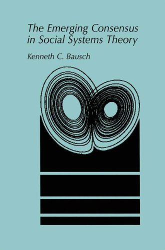 The Emerging Consensus in Social Systems Theory by Kenneth C Bausch