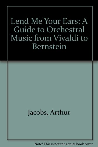 Lend Me Your Ears: A Guide to Orchestral Music from Vivaldi to Bernstein