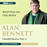 Alan Bennett: Untold Stories Part 3: Written on the Body