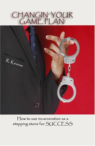 Changin' Your Game Plan! How to use incarceration as a stepping stone for success PDF