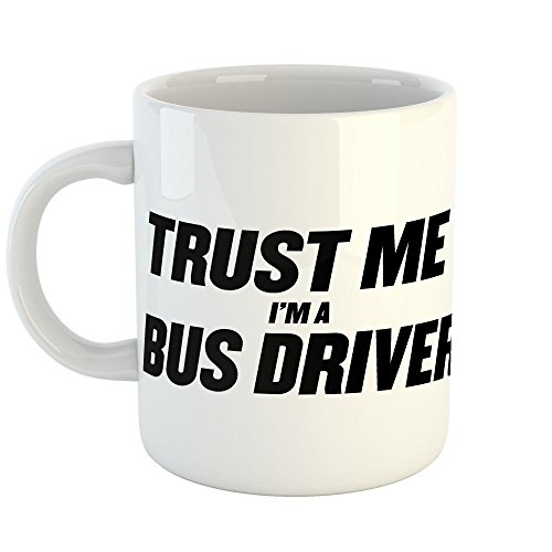 Westlake Art - Trust Me Ima Bus Driver - 11oz Coffee Cup Mug - Sayings Artwork Home Office Birthday Christmas Gift - 11 Ounce (3D1B-9DD6E)