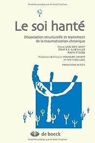 Le soi hanté : Dissociation structurelle et traitement de la traumatisation chronique par  Onno Van der Hart