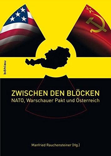 Zwischen den Blöcken. NATO, Warschauer Pakt und Österreich (Schriftenreihe des Forschungsinstitutes für politisch-historische Studien der Dr.-Wilfried-Haslauer-Bibliothek)