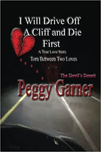Book I Will Drive Off A Cliff And Die First: A True Love Story of Satan's Deception